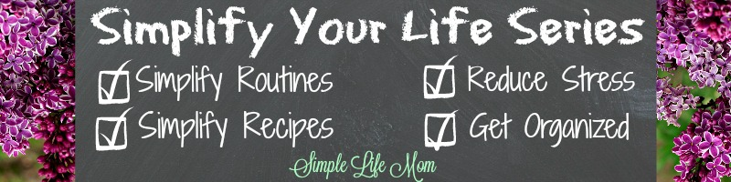 Simplify Your Life Series from Simple Life Mom: Meal Planning Ideas and Methods. All natural and healthy ideas and tips to reduce stress and get organized