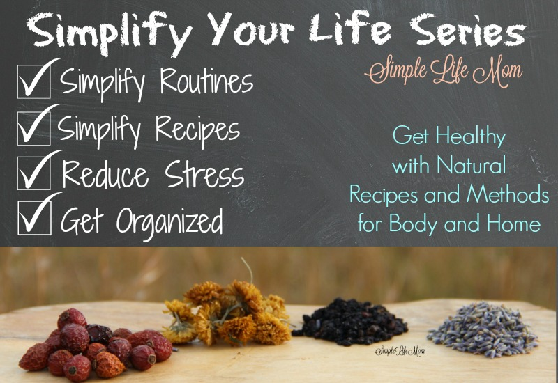 Simplify Your Life Series - Simplify your routines, recipes, reduce stress, and get organized from Simple Life Mom