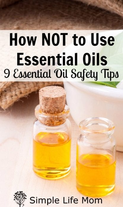 How Not to Use Essential Oils - Essential Oil Safety Tips from Simple Life Mom