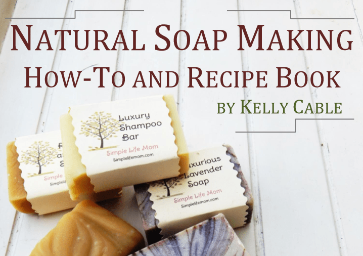 Natural Soap Making How-to and Recipe Book from Simple Life Mom