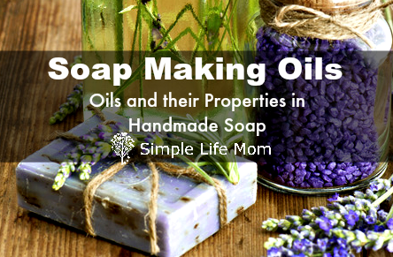 Soap Making Oils and their Properties from Simple Life Mom