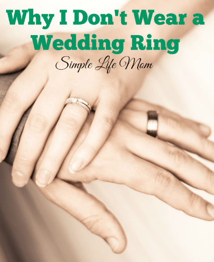 Why I Don't Wear a Wedding Ring from Simple Life Mom