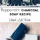 Charcoal Soap Recipe – Peppermint Layer and Swirl Cold Process Soap